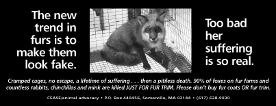 The new trend in furs is to make them look fake. Too bad her suffering is so real. Cramped cages, no escape, a lifetime of suffering...then a pitiless death. 90% of foxes on fur farms and countless rabbits, chinchillas and mink are killed JUST FOR FUR TRIM. Please don't buy fur coats OR fur trim.